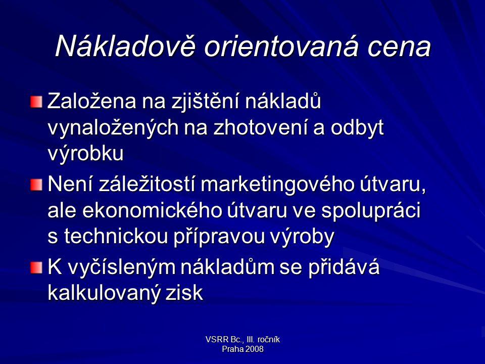 VSRR Bc., III. ročník Praha 2008 Nákladově orientovaná cena Založena na zjištění nákladů vynaložených na zhotovení a odbyt výrobku Není záležitostí ma