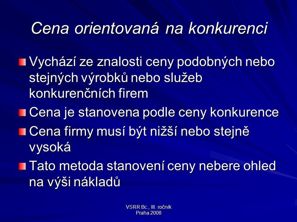 VSRR Bc., III.ročník Praha 2008 POUŽITÉ ZDROJE Kotíková H., Zlámal J.: Základy marketingu.