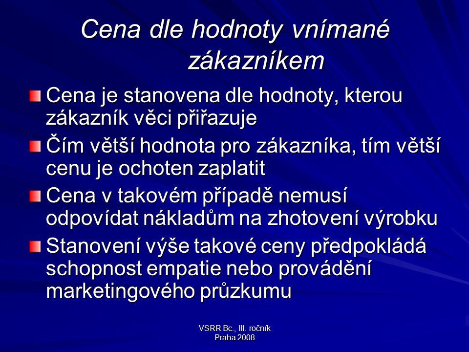 VSRR Bc., III. ročník Praha 2008 Cena dle hodnoty vnímané zákazníkem Cena je stanovena dle hodnoty, kterou zákazník věci přiřazuje Čím větší hodnota p