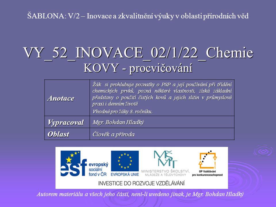 VY_52_INOVACE_02/1/22_Chemie KOVY - procvičování Autorem materiálu a všech jeho částí, není-li uvedeno jinak, je Mgr.