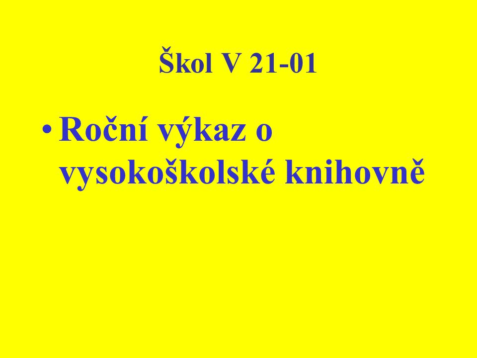 www.uiv.cz Statistiky –Statistické informace - Sběr dat –- O sběru dat »- Vysoké školy »-Výkazy