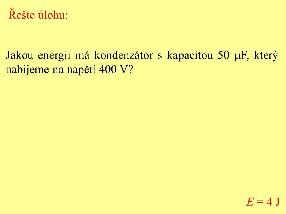 Jakou energii má kondenzátor s kapacitou 50  F, který nabijeme na napětí 400 V.