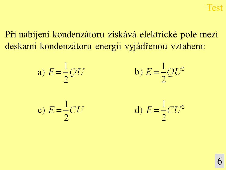 Při nabíjení kondenzátoru získává elektrické pole mezi deskami kondenzátoru energii vyjádřenou vztahem: Test 6