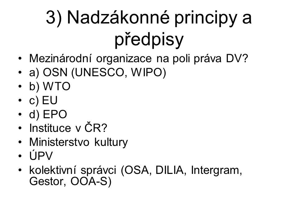 3) Nadzákonné principy a předpisy Mezinárodní organizace na poli práva DV? a) OSN (UNESCO, WIPO) b) WTO c) EU d) EPO Instituce v ČR? Ministerstvo kult