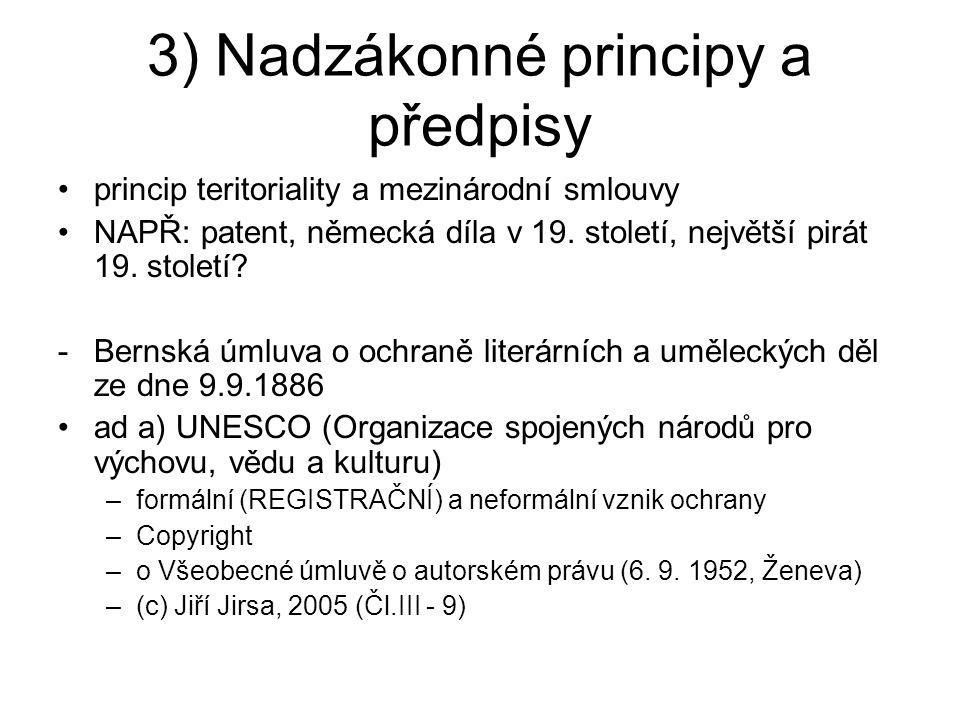 3) Nadzákonné principy a předpisy princip teritoriality a mezinárodní smlouvy NAPŘ: patent, německá díla v 19. století, největší pirát 19. století? -