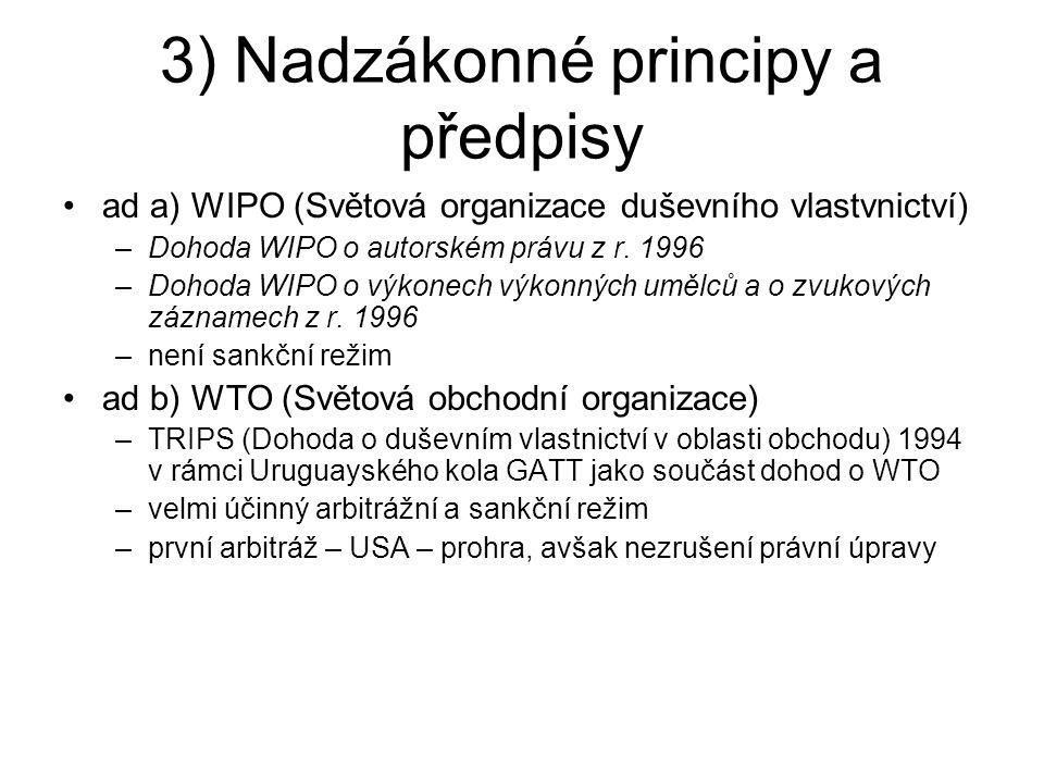 3) Nadzákonné principy a předpisy ad a) WIPO (Světová organizace duševního vlastvnictví) –Dohoda WIPO o autorském právu z r. 1996 –Dohoda WIPO o výkon