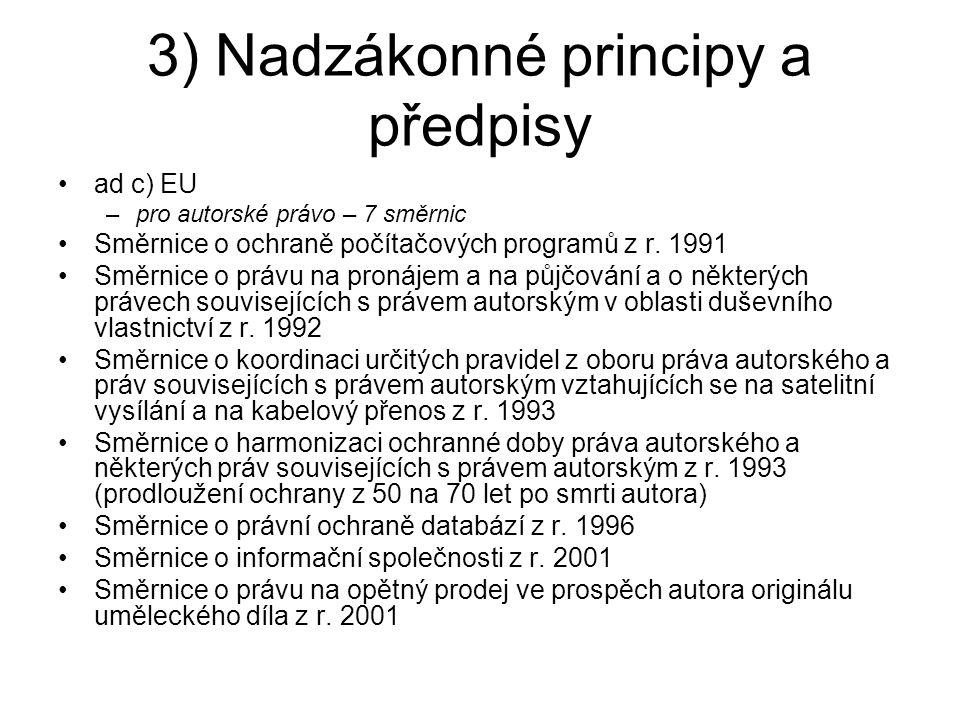3) Nadzákonné principy a předpisy ad c) EU –pro autorské právo – 7 směrnic Směrnice o ochraně počítačových programů z r. 1991 Směrnice o právu na pron