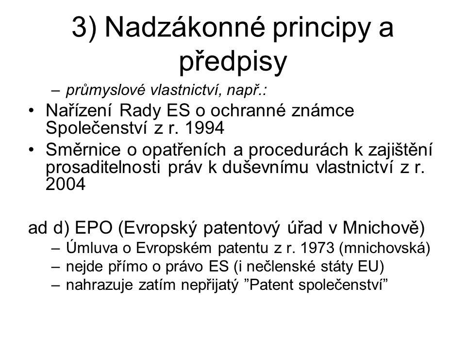 3) Nadzákonné principy a předpisy –průmyslové vlastnictví, např.: Nařízení Rady ES o ochranné známce Společenství z r. 1994 Směrnice o opatřeních a pr