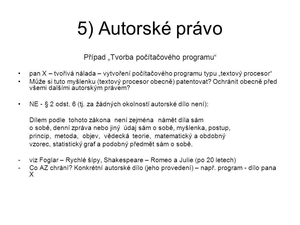 """5) Autorské právo Případ """"Tvorba počítačového programu"""" pan X – tvořivá nálada – vytvoření počítačového programu typu """"textový procesor"""" Může si tuto"""