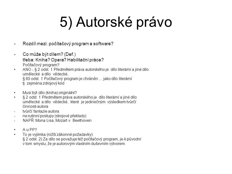 5) Autorské právo -Rozdíl mezi: počítačový program a software? -Co může být dílem? (Def.) třeba: Kniha? Opera? Habilitační práce? Počítačový program?
