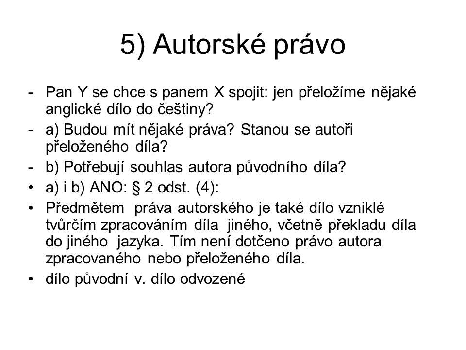 5) Autorské právo -Pan Y se chce s panem X spojit: jen přeložíme nějaké anglické dílo do češtiny? -a) Budou mít nějaké práva? Stanou se autoři přelože