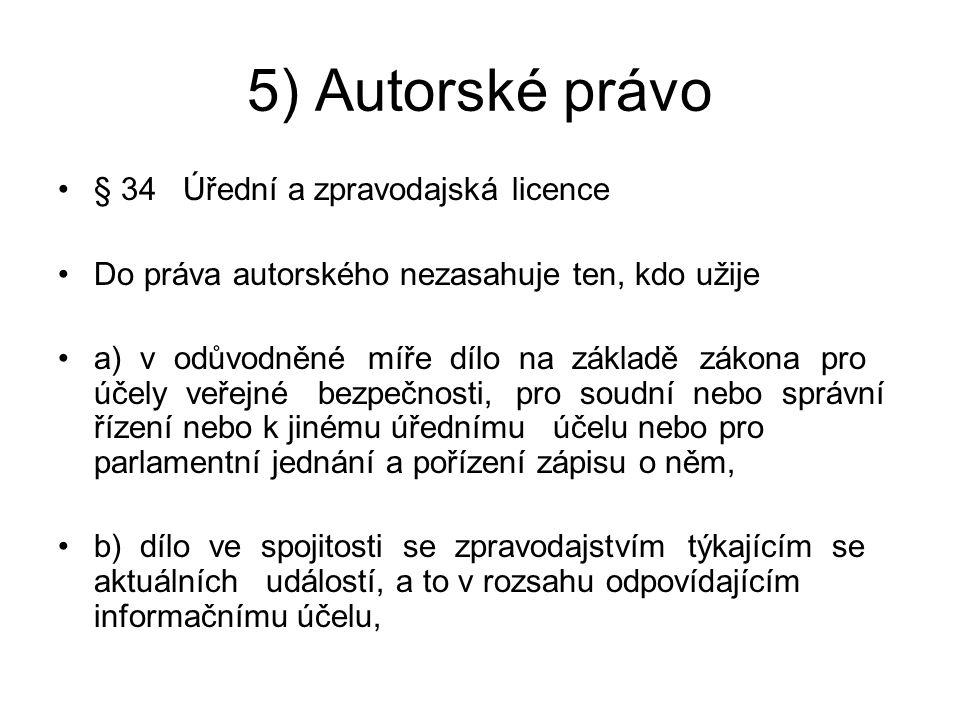 5) Autorské právo § 34 Úřední a zpravodajská licence Do práva autorského nezasahuje ten, kdo užije a) v odůvodněné míře dílo na základě zákona pro úče