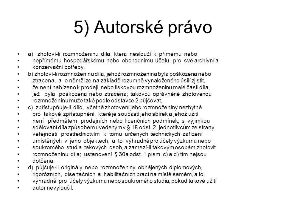 5) Autorské právo a) zhotoví-li rozmnoženinu díla, která neslouží k přímému nebo nepřímému hospodářskému nebo obchodnímu účelu, pro své archivní a kon