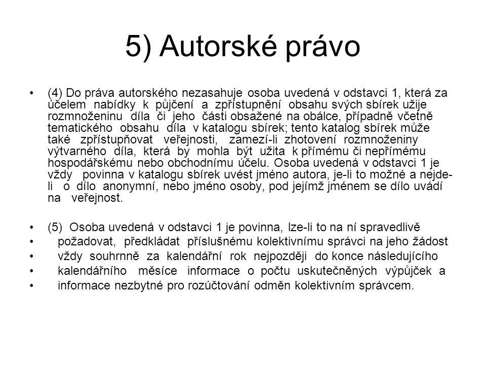 5) Autorské právo (4) Do práva autorského nezasahuje osoba uvedená v odstavci 1, která za účelem nabídky k půjčení a zpřístupnění obsahu svých sbírek