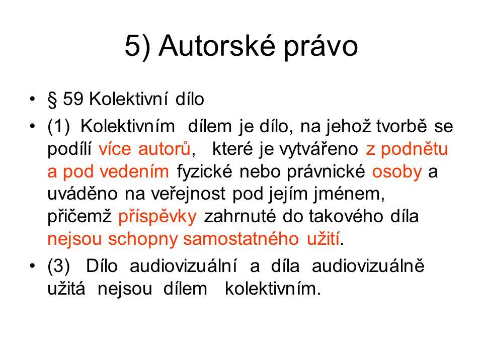 5) Autorské právo § 59 Kolektivní dílo (1) Kolektivním dílem je dílo, na jehož tvorbě se podílí více autorů, které je vytvářeno z podnětu a pod vedení