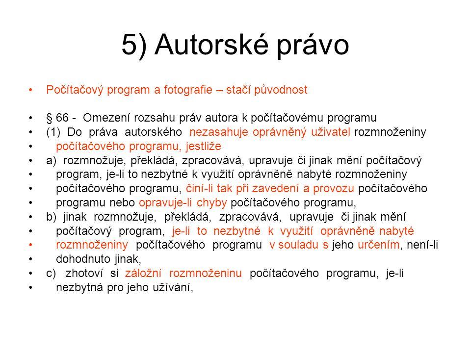 5) Autorské právo Počítačový program a fotografie – stačí původnost § 66 - Omezení rozsahu práv autora k počítačovému programu (1) Do práva autorského