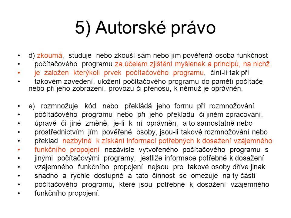 5) Autorské právo d) zkoumá, studuje nebo zkouší sám nebo jím pověřená osoba funkčnost počítačového programu za účelem zjištění myšlenek a principů, n