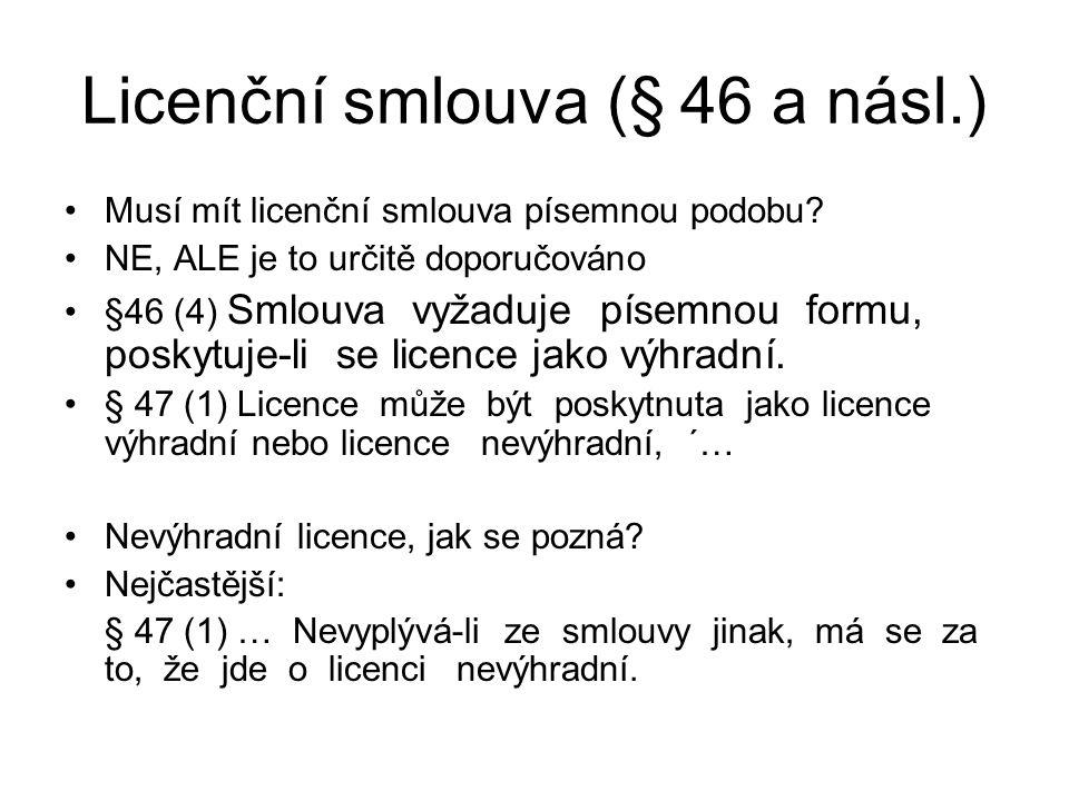 Licenční smlouva (§ 46 a násl.) Musí mít licenční smlouva písemnou podobu? NE, ALE je to určitě doporučováno §46 (4) Smlouva vyžaduje písemnou formu,