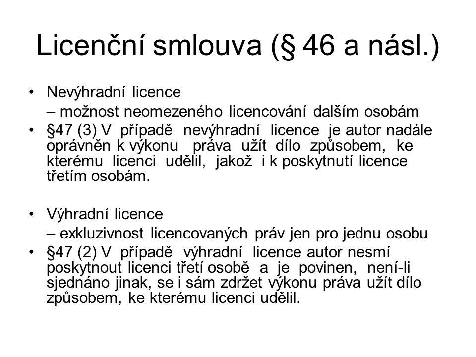 Licenční smlouva (§ 46 a násl.) Nevýhradní licence – možnost neomezeného licencování dalším osobám §47 (3) V případě nevýhradní licence je autor nadál