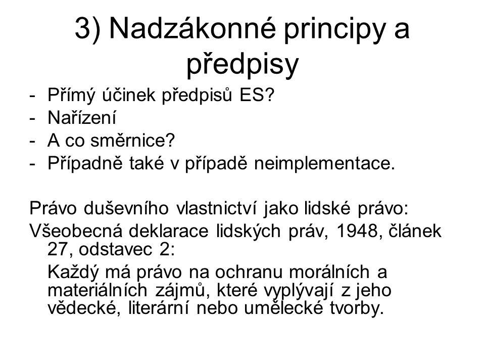 3) Nadzákonné principy a předpisy -Přímý účinek předpisů ES? -Nařízení -A co směrnice? -Případně také v případě neimplementace. Právo duševního vlastn