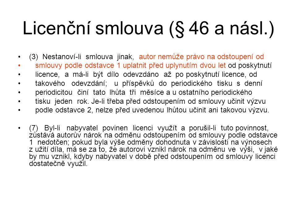 Licenční smlouva (§ 46 a násl.) (3) Nestanoví-li smlouva jinak, autor nemůže právo na odstoupení od smlouvy podle odstavce 1 uplatnit před uplynutím d