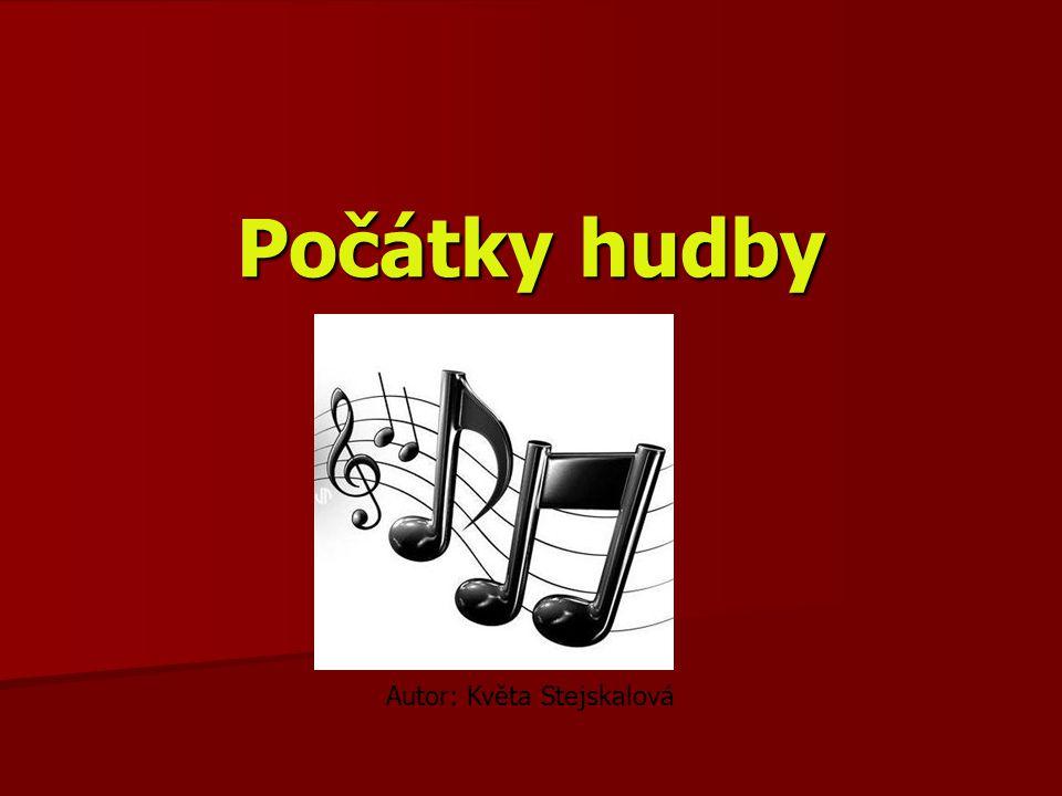 Počátky hudby Autor: Květa Stejskalová