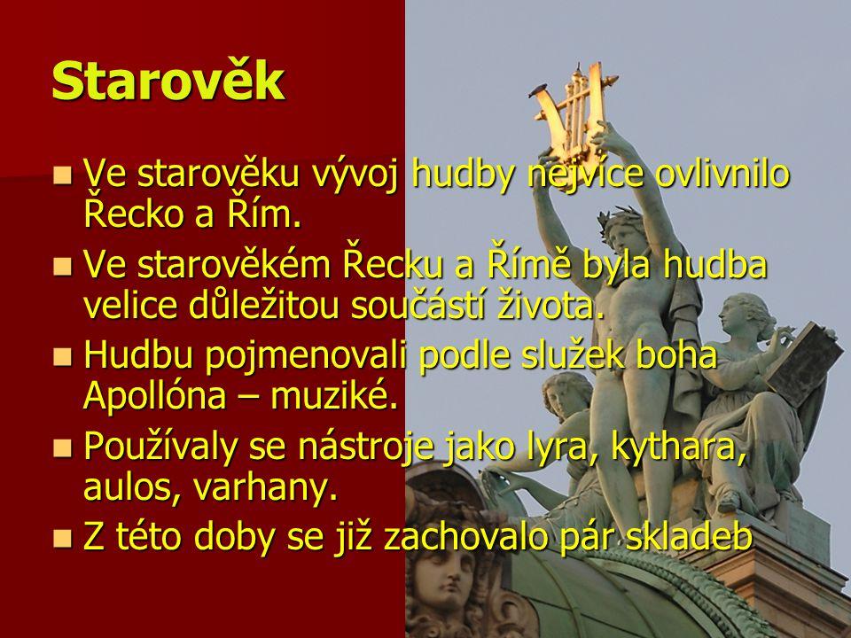 Starověk Ve starověku vývoj hudby nejvíce ovlivnilo Řecko a Řím. Ve starověku vývoj hudby nejvíce ovlivnilo Řecko a Řím. Ve starověkém Řecku a Římě by
