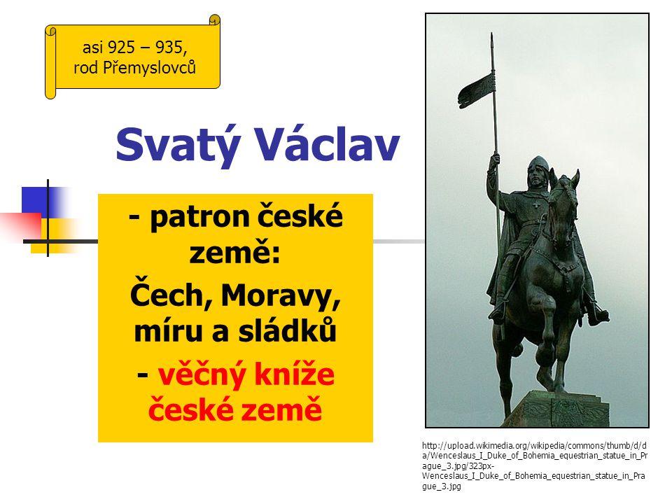 Svatý Václav - patron české země: Čech, Moravy, míru a sládků - věčný kníže české země http://upload.wikimedia.org/wikipedia/commons/thumb/d/d a/Wence