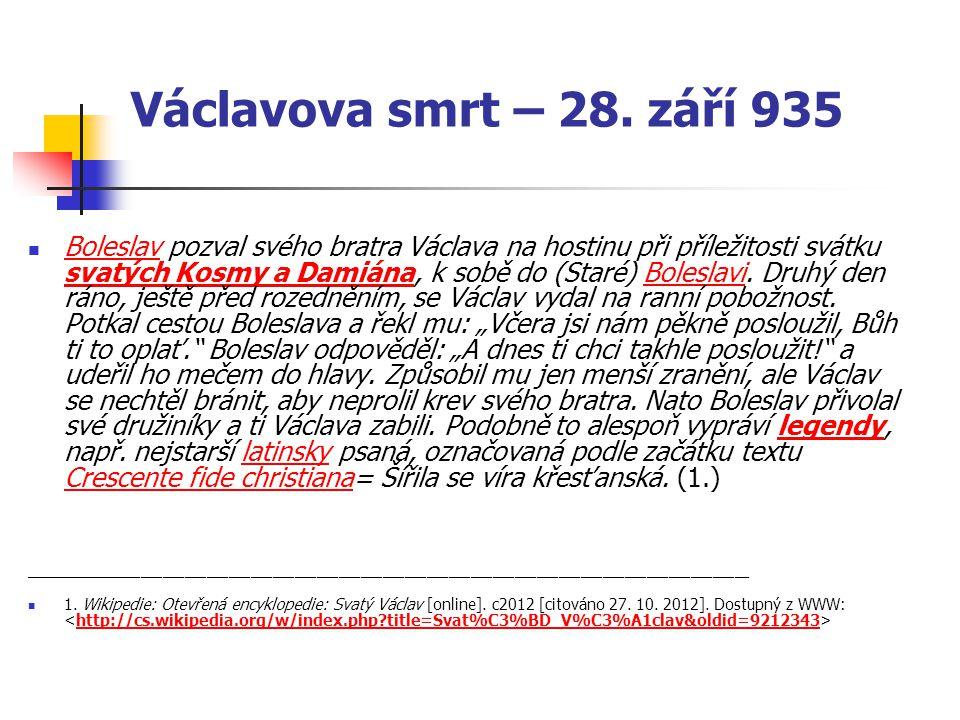 Václavova smrt – 28. září 935 Boleslav pozval svého bratra Václava na hostinu při příležitosti svátku svatých Kosmy a Damiána, k sobě do (Staré) Boles