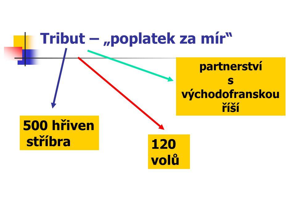 """Tribut – """"poplatek za mír"""" 500 hřiven stříbra 120 volů partnerství s východofranskou říší"""