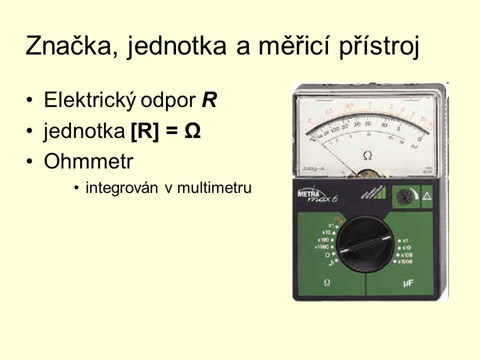 Značka, jednotka a měřicí přístroj Elektrický odpor R jednotka [R] = Ω Ohmmetr integrován v multimetru