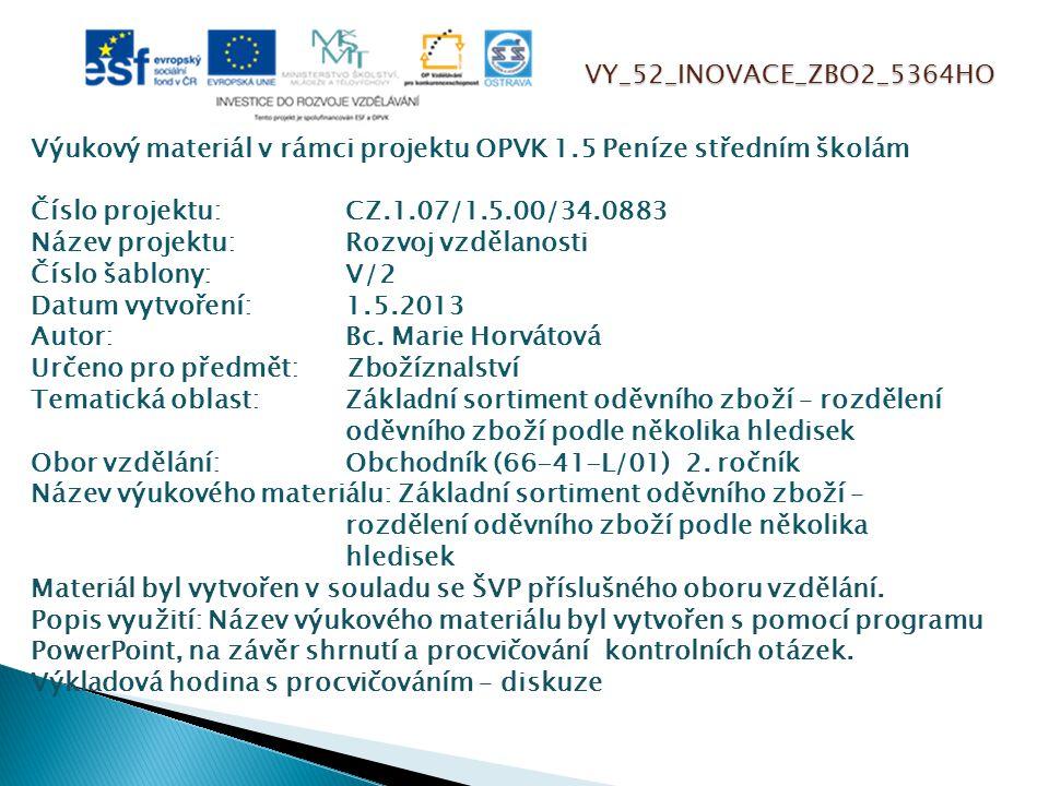 VY_52_INOVACE_ZBO2_5364HO Výukový materiál v rámci projektu OPVK 1.5 Peníze středním školám Číslo projektu:CZ.1.07/1.5.00/34.0883 Název projektu:Rozvoj vzdělanosti Číslo šablony: V/2 Datum vytvoření:1.5.2013 Autor:Bc.