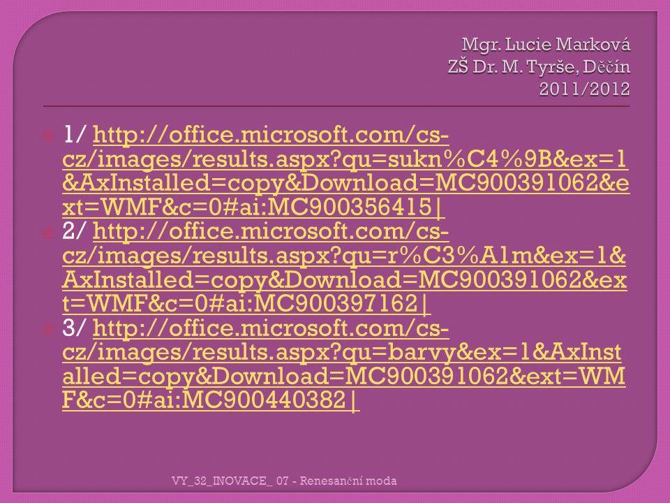  1/ http://office.microsoft.com/cs- cz/images/results.aspx?qu=sukn%C4%9B&ex=1 &AxInstalled=copy&Download=MC900391062&e xt=WMF&c=0#ai:MC900356415|http