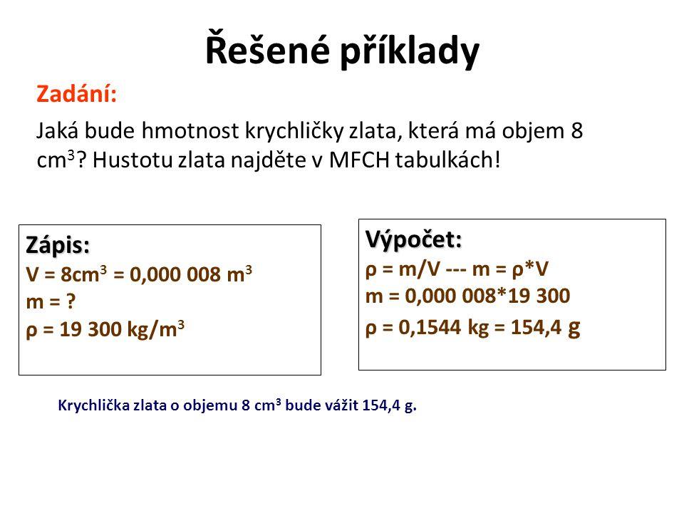 Řešené příklady Zadání: Jaká bude hmotnost krychličky zlata, která má objem 8 cm 3 .