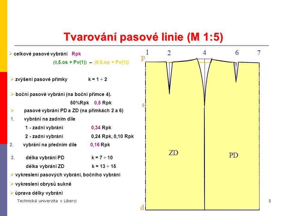 Technická univerzita v LiberciKatedra oděvnictví5 Tvarování pasové linie (M 1:5) d p s 1 4 7 2 ZDPD 6  pasové vybrání PD a ZD (na přímkách 2 a 6) 