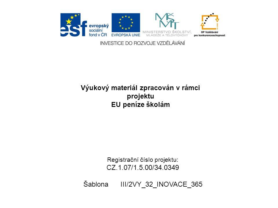 Výukový materiál zpracován v rámci projektu EU peníze školám Registrační číslo projektu: CZ.1.07/1.5.00/34.0349 Šablona III/2VY_32_INOVACE_365