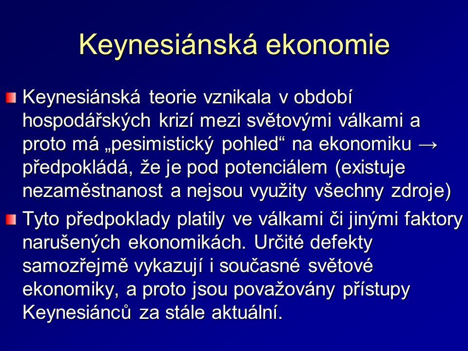 """Keynesiánská ekonomie Keynesiánská teorie vznikala v období hospodářských krizí mezi světovými válkami a proto má """"pesimistický pohled na ekonomiku → předpokládá, že je pod potenciálem (existuje nezaměstnanost a nejsou využity všechny zdroje) Tyto předpoklady platily ve válkami či jinými faktory narušených ekonomikách."""