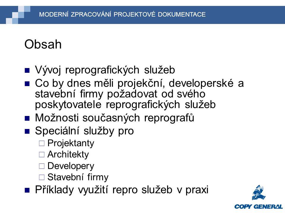 Obsah Vývoj reprografických služeb Co by dnes měli projekční, developerské a stavební firmy požadovat od svého poskytovatele reprografických služeb Mo
