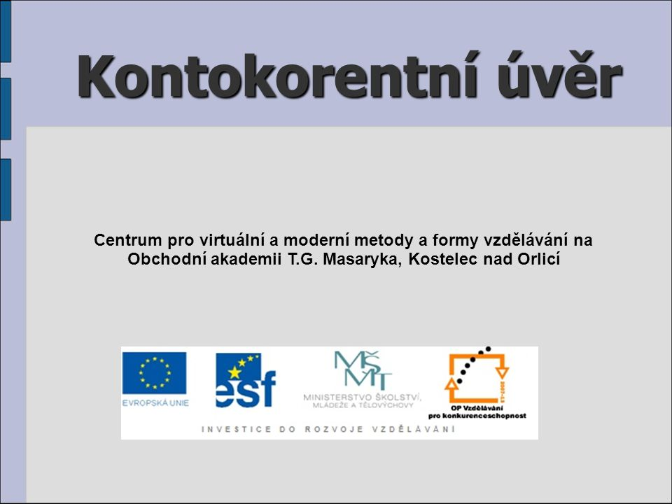 Kontokorentní úvěr Centrum pro virtuální a moderní metody a formy vzdělávání na Obchodní akademii T.G. Masaryka, Kostelec nad Orlicí