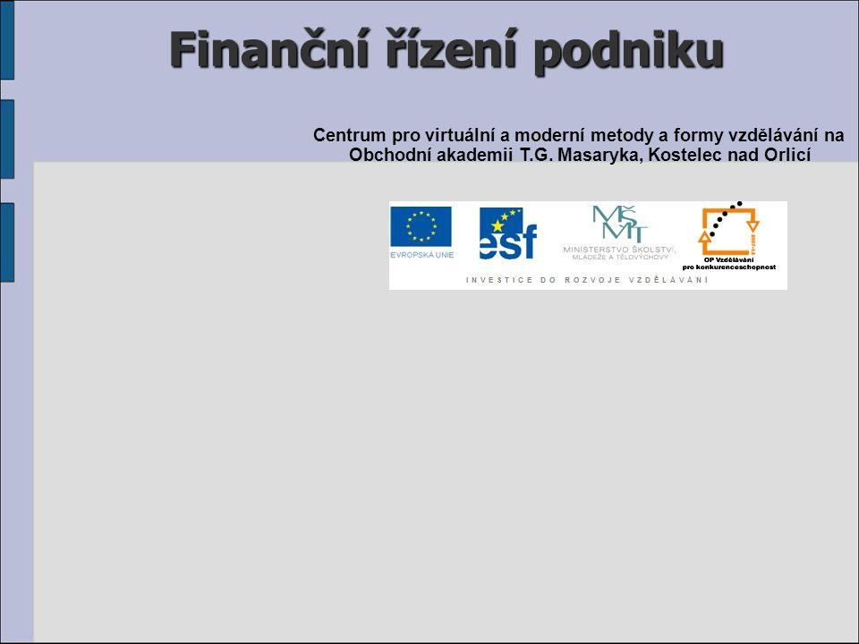 Finanční řízení podniku Centrum pro virtuální a moderní metody a formy vzdělávání na Obchodní akademii T.G. Masaryka, Kostelec nad Orlicí