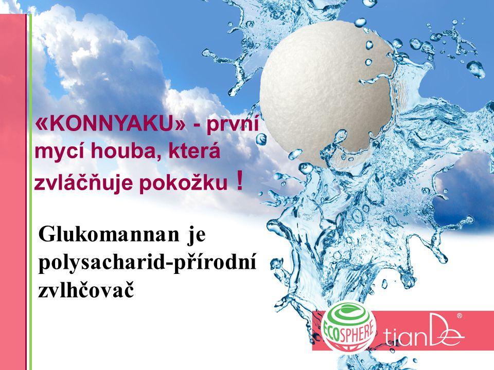 « KONNYAKU» - první mycí houba, která zvláčňuje pokožku ! Glukomannan je polysacharid-přírodní zvlhčovač