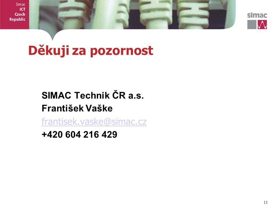 13 Děkuji za pozornost SIMAC Technik ČR a.s. František Vaške frantisek.vaske@simac.cz +420 604 216 429