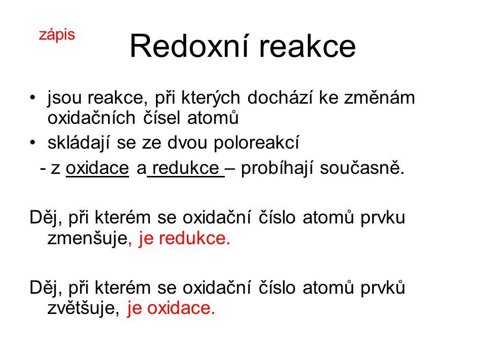 Redoxní reakce jsou reakce, při kterých dochází ke změnám oxidačních čísel atomů skládají se ze dvou poloreakcí - z oxidace a redukce – probíhají současně.