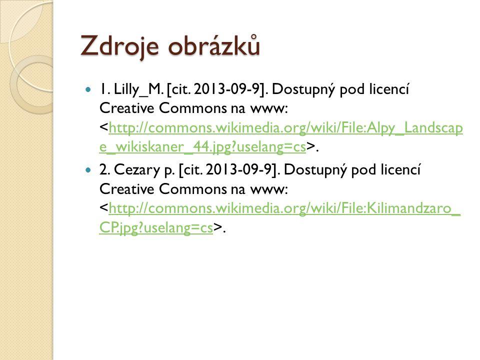 Zdroje obrázků 1. Lilly_M. [cit. 2013-09-9]. Dostupný pod licencí Creative Commons na www:.http://commons.wikimedia.org/wiki/File:Alpy_Landscap e_wiki