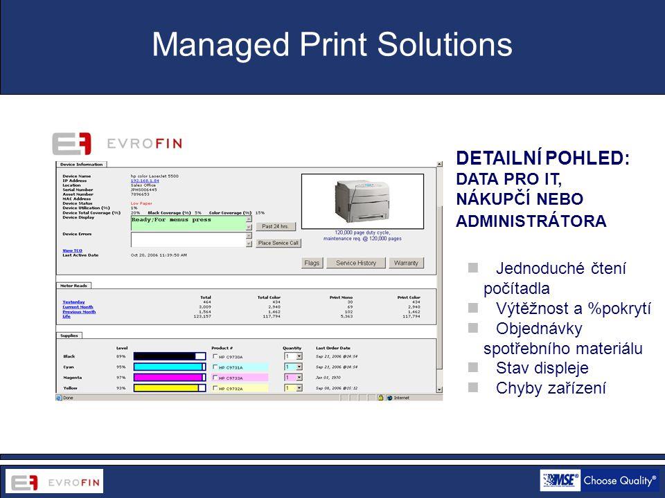 www.cdsofficetech.com  Jednoduché čtení počítadla  Výtěžnost a %pokrytí  Objednávky spotřebního materiálu  Stav displeje  Chyby zařízení Managed Print Solutions DETAILNÍ POHLED: DATA PRO IT, NÁKUPČÍ NEBO ADMINISTRÁTORA