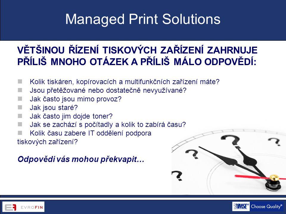www.cdsofficetech.com VĚTŠINOU ŘÍZENÍ TISKOVÝCH ZAŘÍZENÍ ZAHRNUJE PŘÍLIŠ MNOHO OTÁZEK A PŘÍLIŠ MÁLO ODPOVĚDÍ:  Kolik tiskáren, kopírovacích a multifunkčních zařízení máte.