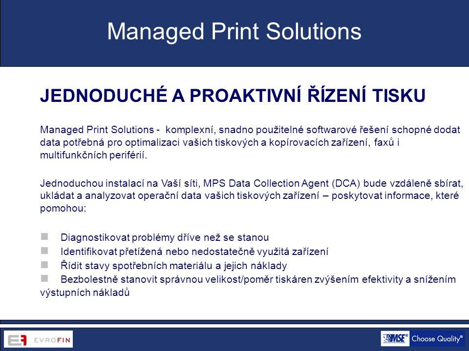 www.cdsofficetech.com JEDNODUCHÉ A PROAKTIVNÍ ŘÍZENÍ TISKU Managed Print Solutions - komplexní, snadno použitelné softwarové řešení schopné dodat data potřebná pro optimalizaci vašich tiskových a kopírovacích zařízení, faxů i multifunkčních periférií.