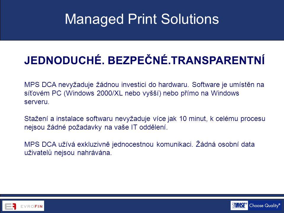 www.cdsofficetech.com JEDNODUCHÉ. BEZPEČNÉ.TRANSPARENTNÍ MPS DCA nevyžaduje žádnou investici do hardwaru. Software je umístěn na síťovém PC (Windows 2