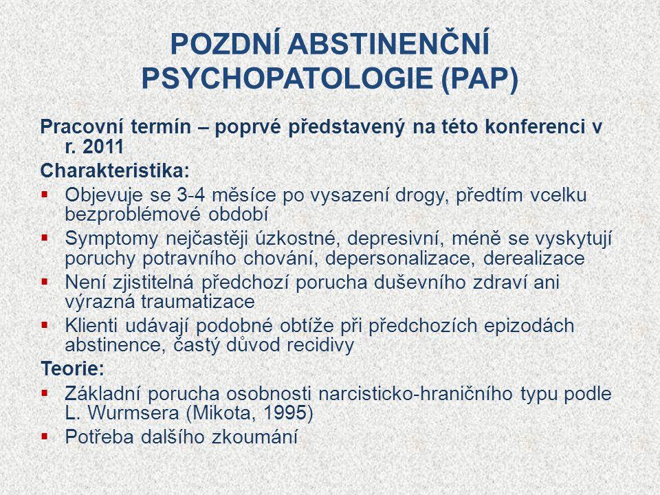 POZDNÍ ABSTINENČNÍ PSYCHOPATOLOGIE (PAP) Pracovní termín – poprvé představený na této konferenci v r. 2011 Charakteristika:  Objevuje se 3-4 měsíce p