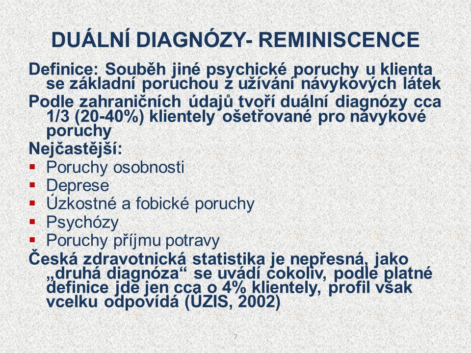 7 DUÁLNÍ DIAGNÓZY- REMINISCENCE Definice: Souběh jiné psychické poruchy u klienta se základní poruchou z užívání návykových látek Podle zahraničních ú